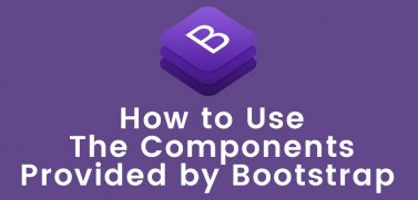 How To Use The Components Provided By Bootstrap